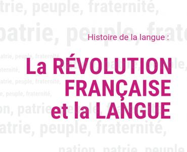 La RÉVOLUTION FRANÇAISE et la LANGUE